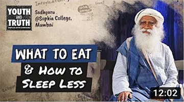 Tips to Eat Right & Sleep Less For Students – Sadhguru