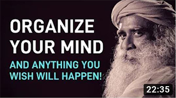 Organize Your Mind and Anything You Wish Will Happen | Sadhguru