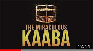 THE MIRACULOUS KAABA – Why Pray Towards the Kaaba?